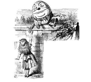 """""""When I use a word,"""" Humpty Dumpty said, in rather a scornful tone, """"it means just what I choose it to mean—neither more nor less."""""""