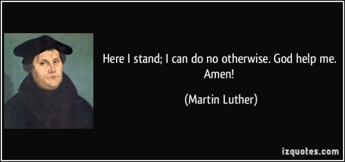 quote-here-i-stand-i-can-do-no-otherwise-god-help-me-amen-martin-luther-248510